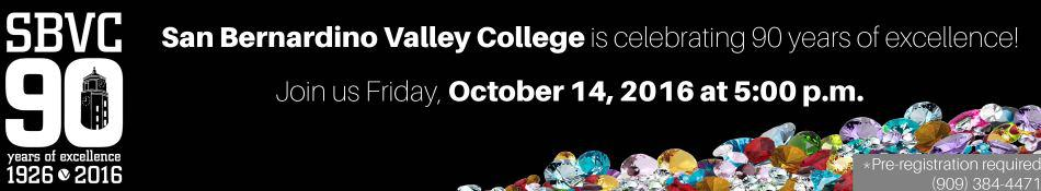 San Bernardino Valley College is celebrating 90 years of excellence! Join us Friday, October 14, 2016 at 5:00 p.m.